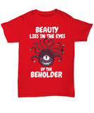 "DnD Beholder ""Beauty Lies In The Eyes Of The Beholder"" Unisex T-shirt"