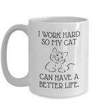 I Work Hard So My Cat Can Have A Better Life - Funny Cat Mug