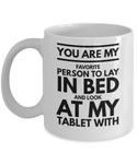 You are my favorite person Look at my tablet with romantic valentines gift coffee mug