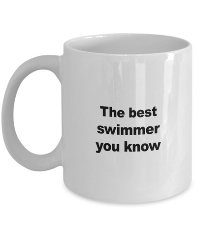 Swimming Mug - The Best Swimmer You Know - Unique Swimmer Gift for Friend, Men, Women, Kids