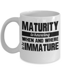 Maturity is knowing when and where to be immature funny coffee mug