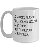 Just Want To Hang With My Cat Netflix Mug