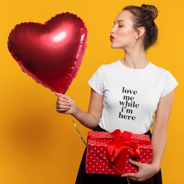 love me while i'm here shirt white