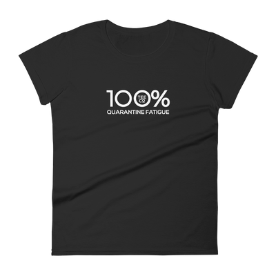 100% QUARANTINE FATIGUE Women's short sleeve Tee