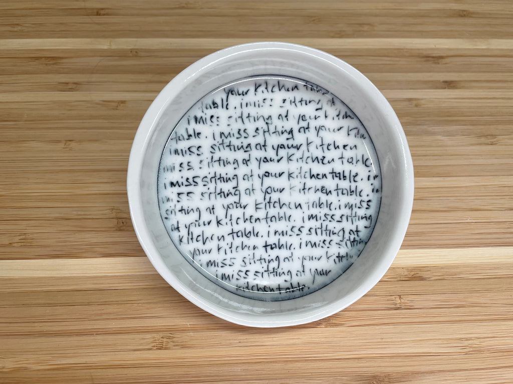 """I miss sitting at your kitchen table"" Tiny Round Dish"
