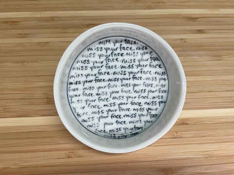 """Miss your face"" Tiny Round Dish"