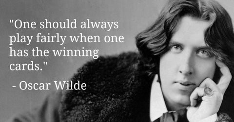 One should always play fairly when one has the winning cards - Oscar Wilde Quotes