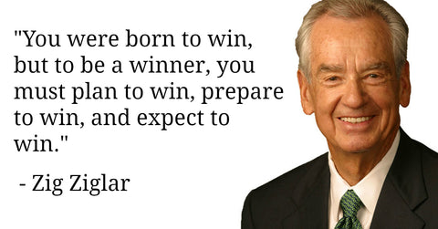 You Were Born to Win, But to Be a Winner, You Must Plan to Win, Prepare to Win, and Expect to Win - Zig Ziglar Quotes