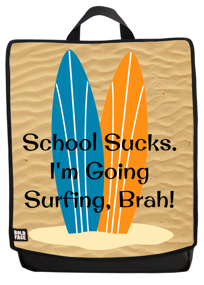 School sucks I'm going surfing