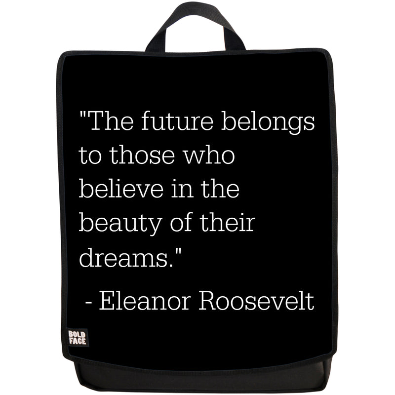 The Future Belongs to Those Who Believe in the Beauty of Their Dreams - Eleanor Roosevelt Quotes