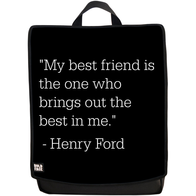 My Best Friend Is the One Who Brings Out the Best In Me - Henry Ford Quotes