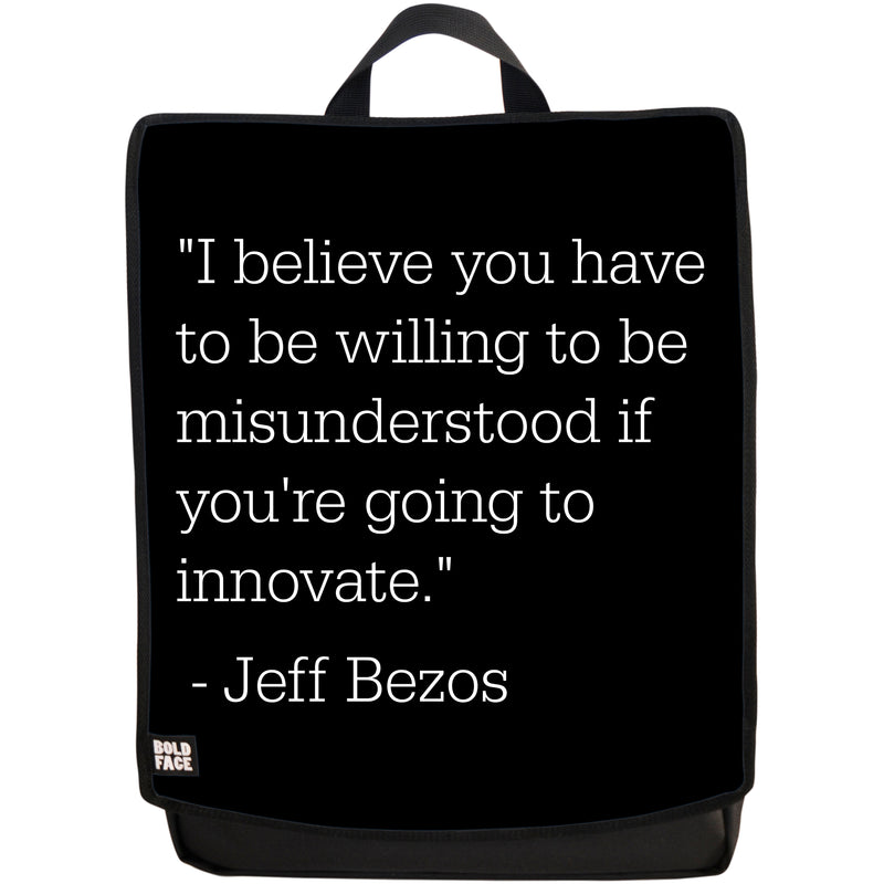 I Believe You Have to Be Willing to Be Misunderstood If You're Going to Innovate - Jeff Bezos Quotes