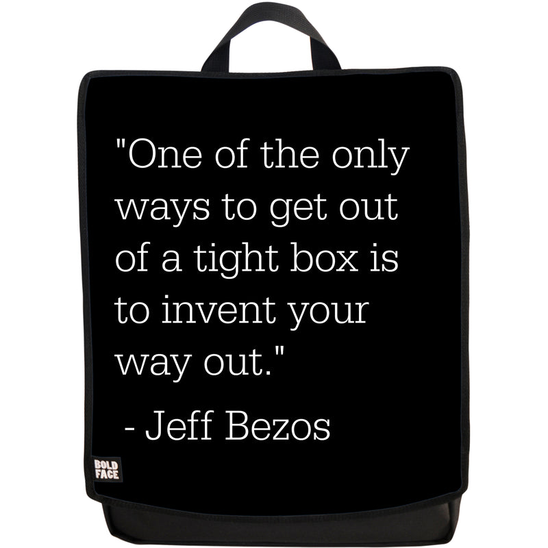 One of the Only Ways to Get Out of a Tight Box is to Invent Your Way Out - Jeff Bezos Quotes