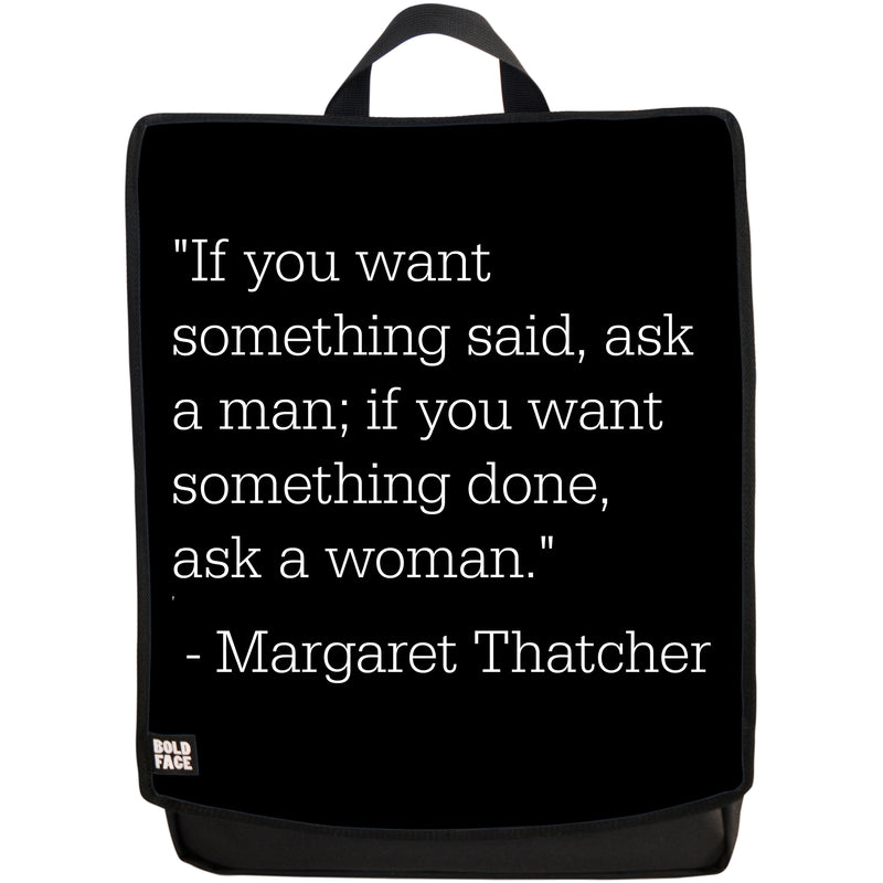 If You Want Something Said, Ask a Man; If You Want Something Done, Ask a Woman - Margaret Thatcher Quotes
