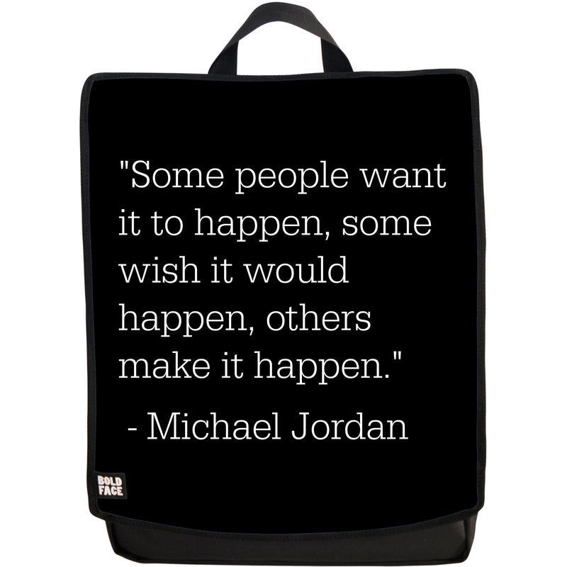 Some People Want It to Happen, Some Wish It Would Happen, Others Make It Happen - Michael Jordan Quotes