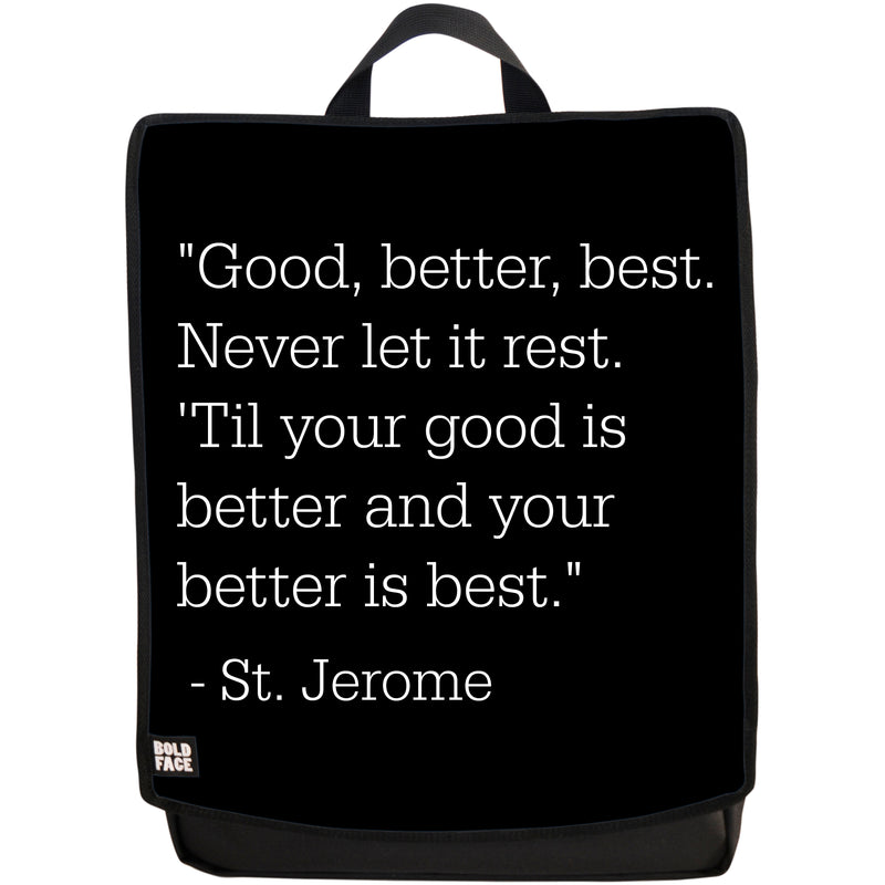 Good, Better, Best - Never Let It Rest - 'Til Your Good is Better and Your Better Is Best - St. Jerome Quotes