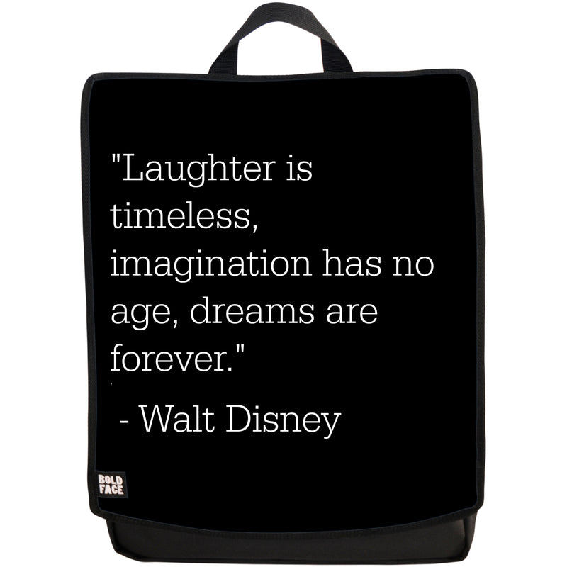 Laughter is timeless, imagination has no age, dreams are forever - Walt Disney Quotes