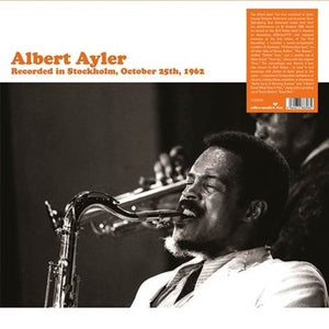 Albert Ayler - Recorded In Stockholm, October 25th, 1962