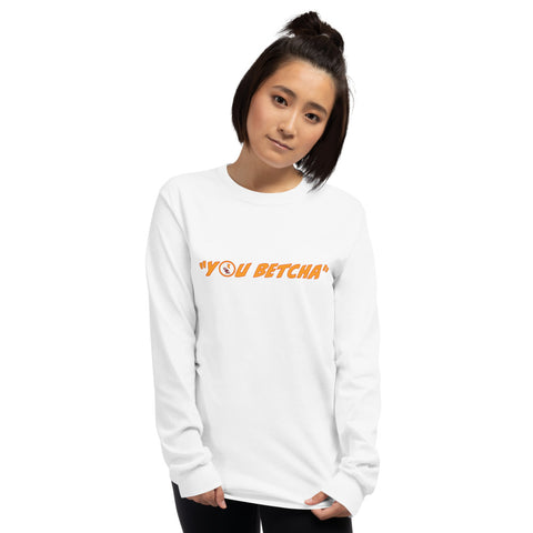 You Betcha – Long Sleeve T-Shirt Unisex