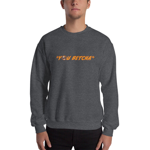 You Betcha – Unisex Sweatshirt