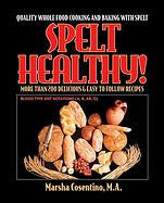 Spelt Healthy! Cookbook by Marsha Consentino, M.A.