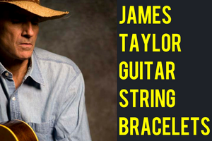 Announcing James Taylor Guitar String Bracelets