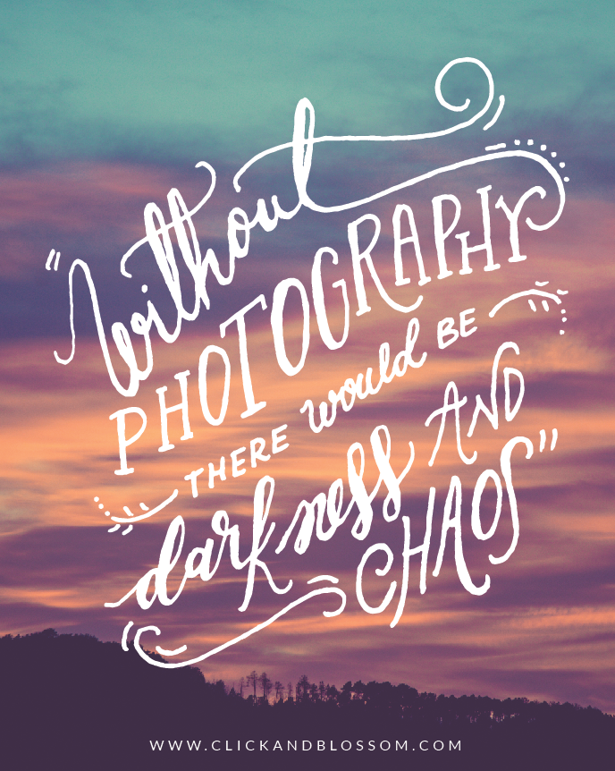 Without photography there would be darkness and chaos -hand lettering quote photography inspiration
