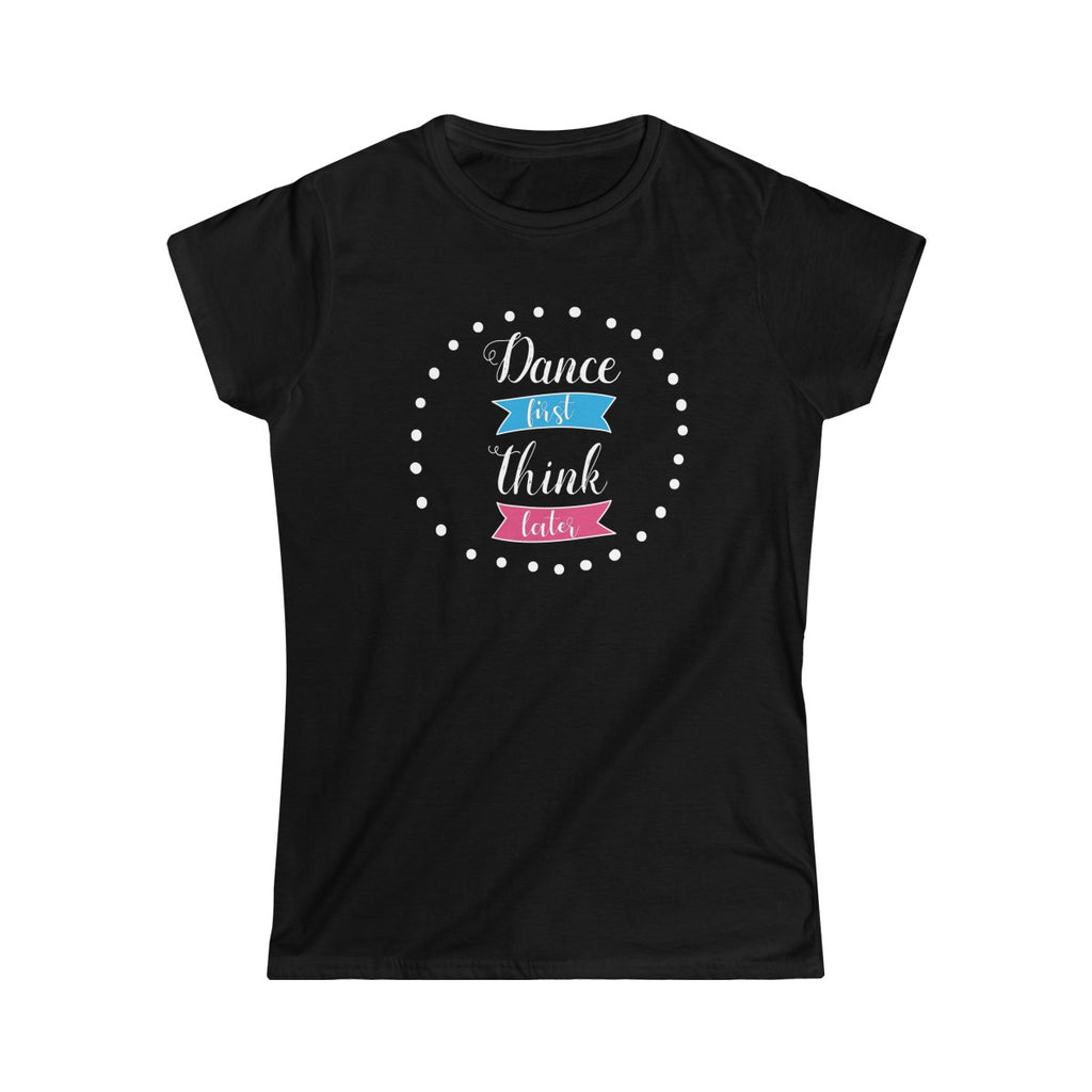 Dance First Think Later Woman T-Shirt in White