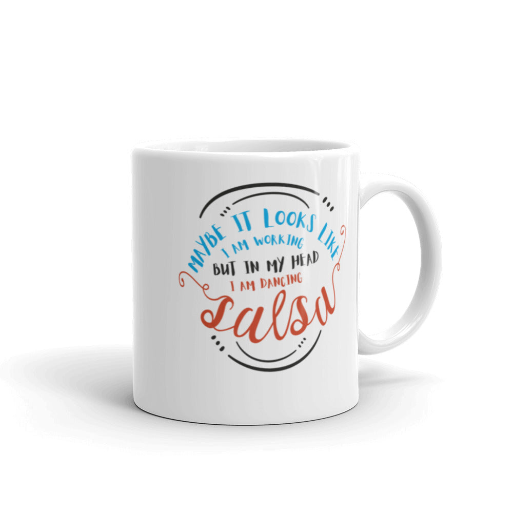 "Mug ""Maybe it Looks Like I'm Working But in My Head I'm Dancing SALSA"""