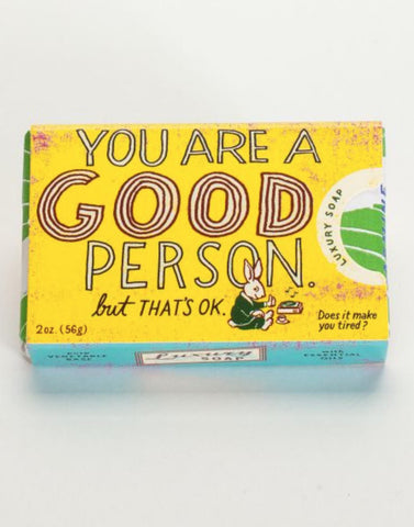 You're a Good Person Soap