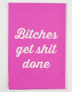 Bitches Get Shit Done Kitchen Towel
