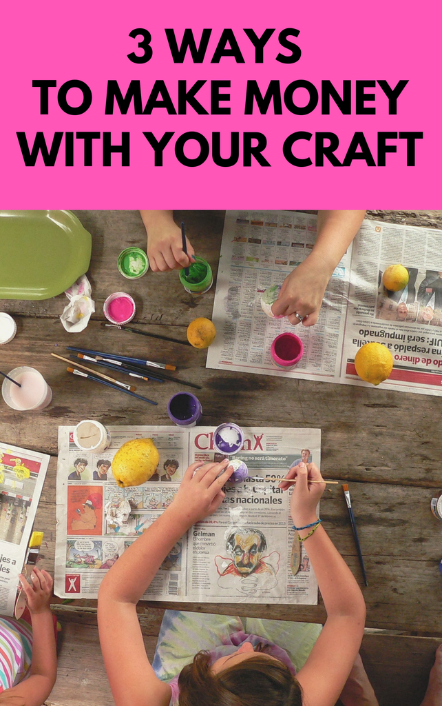 3 Ways To Successfully Make Money With Your Craft