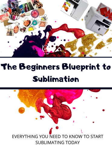 The Beginners Blueprint to Sublimation: Everything You Need To Know To Start Sublimating Today