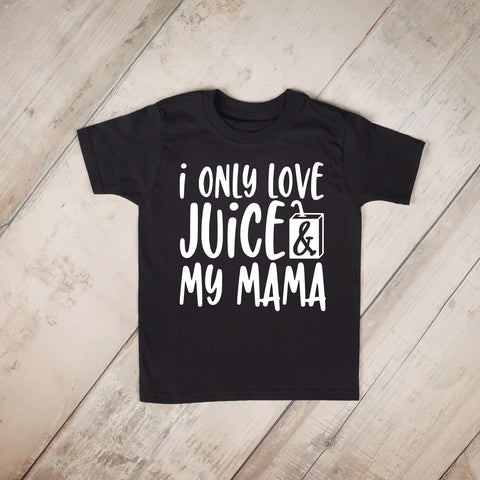 I Only Love Juice And My Mama