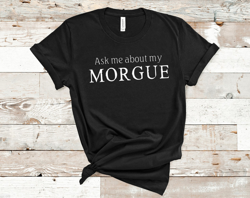 Ask Me About My Morgue T-Shirt