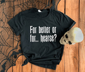 """For Better or for Hearse"" T-Shirt"