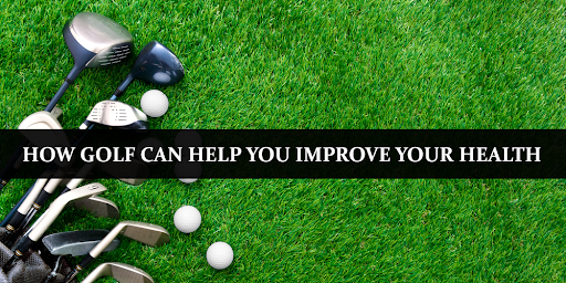 How Golf Can Help You Improve Your Health