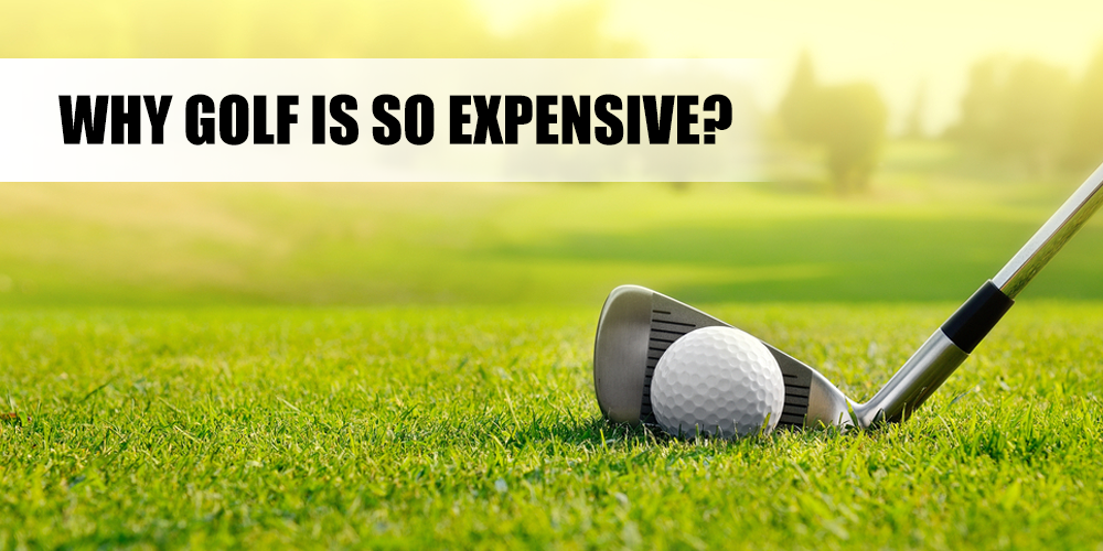 Why golf is so expensive?