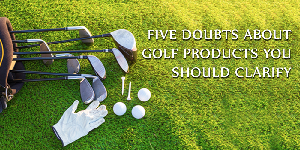 Five Doubts About Golf Products You Should Clarify