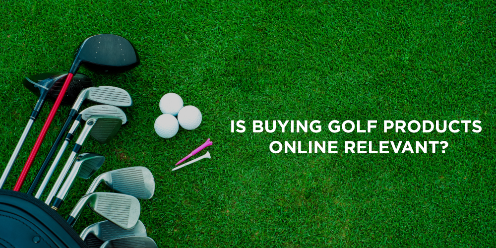 Is buying Golf Products Online Relevant?