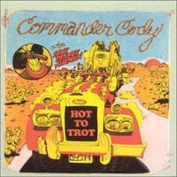 Album Cover of Commander Cody and his lost Planet Airmen - Hot To Trot