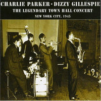 Album Cover of Charlie Parker & Dizzy Gillespie - The Legendary Town Hall Concert NY City 1945