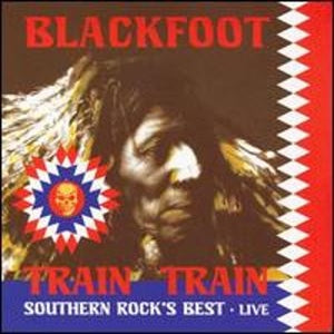 Album Cover of Blackfoot - Train Train - Southern Rock's Best - Live