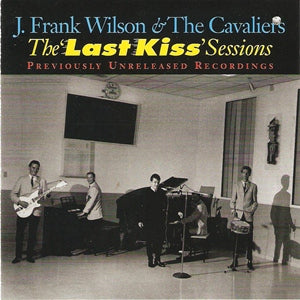 Album Cover of J.Frank Wilson & The Cavaliers - The Last Kiss Sessions - Previously Unreleased Recordings