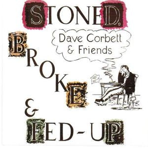 Album Cover of Dave Corbett & Friends - Stoned, Broke & Fed-Up