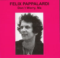 Album Cover of Pappalardi, Felix - Don`t Worry Ma
