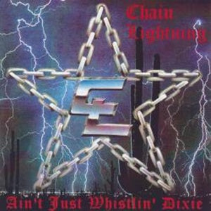 Album Cover of Chain Lightning - Ain't Just Whistlin' Dixie