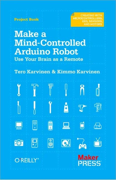 Make a Mind-Controlled Arduino Robot, 1Ed