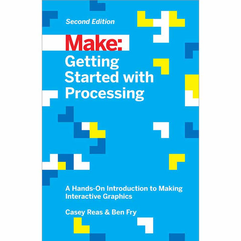 Make: Getting Started with Processing, 2nd Edition
