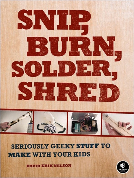 Snip, Burn, Solder, Shred (PDF)